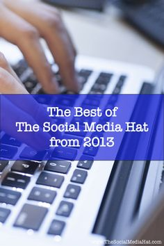 The most popular blog posts on The Social Media Hat in 2013. @Mike Tucker Allton