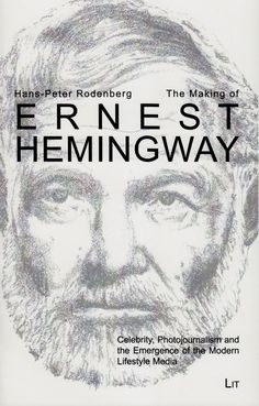The Making of Ernest Hemingway: Celebrity, Photojournalism and the Emergence of the Modern Lifestyle Media (Hans-Peter Rodenberg) / PS3515.E37 Z7664 2014 / http://catalog.wrlc.org/cgi-bin/Pwebrecon.cgi?BBID=14569630