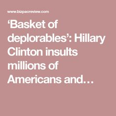 'Basket of deplorables': Hillary Clinton insults millions of Americans and…