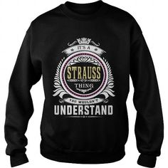 I Love  strauss  Its a strauss Thing You Wouldnt Understand  T Shirt Hoodie Hoodies YearName Birthday T shirts