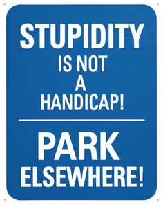 This Stupidity Is Not A Handicap Parking Sign adds vintage style humor to your garage, bar, or business wall decor. Stupid Quotes, Funny Quotes, Funny Memes, Jokes, It's Funny, Quotable Quotes, Great Quotes, Inspirational Quotes, Texts
