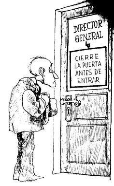 General director, close the door before to into Amor Humor, Humor Grafico, Comic Strips, Illustrators, Draw, Cartoon, Funny, Miguel Angel, Spanish