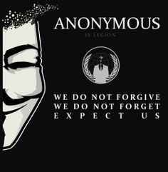 Anonymous is Legion We do not forgive we do not forget expect us | Anonymous ART of Revolution