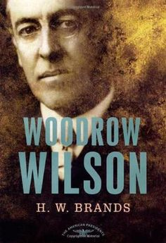 Woodrow Wilson (The American Presidents #28) by H.W. Brands, Arthur M. Schlesinger Jr. http://www.bookscrolling.com/the-best-books-to-learn-about-president-woodrow-wilson/