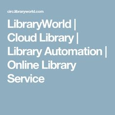 LibraryWorld | Cloud Library | Library Automation | Online Library Service