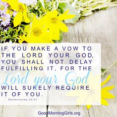 Deuteronomy 23:21 If you make a vow to the Lord your God...