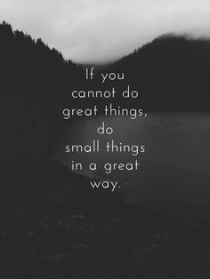 If You Cannot Do Great Things, Do Small Things In A Great Way life quotes life motivation motivational quotes life quotes and sayings life inspiring quotes life image quotes Great Quotes, Quotes To Live By, Small Quotes, Small Steps Quotes, Awesome Quotes, Positive Quotes, Motivational Quotes, Quotes Inspirational, Positive Things