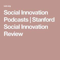 Social Innovation Podcasts  | Stanford Social Innovation Review