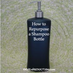 How to Repurpose a Shampoo Bottle
