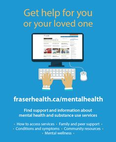 Find support and information about mental health and substance use services at fraserhealth.ca/mentalhealth