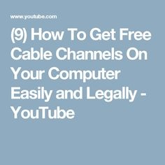 (9) How To Get Free Cable Channels On Your Computer Easily and Legally - YouTube