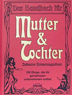 Mutter & Tochter: 100 Dinge die ihr gemeinsam unternehmen solltet: 100 Dinge die ihr gemeinsam unternehmen sollten: Amazon.de: -: Bücher