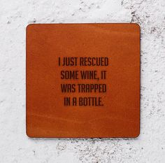 WINE LOVER GIFTS, #WINE LOVER #COASTERS, WINE LOVER GIFT FOR CHRISTMAS. FUN QUOTES ABOUT WINE. JUST RESCUED THE WINE, IT WAS TRAPPED IN THE BOTTLE.. #WINELOVER   https://www.etsy.com/uk/listing/559894919/wine-lover-wine-lovers-gift-christmas?ref=shop_home_active_1