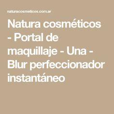 Natura cosméticos - Portal de maquillaje - Una - Blur perfeccionador instantáneo