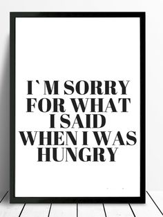 *I m sorry for what i said when i was hungry* Schöner Typo Print für Eure W. * I'm sorry for what i said when i was hungry * Nice Typo Print for your walls or as a gift! The pictures are a servi Desenio Posters, Me Quotes, Funny Quotes, Typo Poster, Kitchen Posters, Kitchen Prints, Poster Prints, Art Prints, True Words