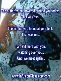 #grief #quote #memorial #etsy #butterfly #withyou www.infusionglass.etsy.com
