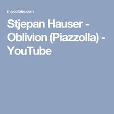 Stjepan Hauser - Oblivion (Piazzolla) - YouTube