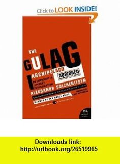 The Gulag Archipelago 1918-1956 Abridged An Experiment in Literary Investigation (P.S.) (9780061253805) Aleksandr Solzhenitsyn , ISBN-10: 0061253804  , ISBN-13: 978-0061253805 ,  , tutorials , pdf , ebook , torrent , downloads , rapidshare , filesonic , hotfile , megaupload , fileserve