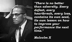 malcolm x quotes | There is no better than adversity. Every defeat, every heartbreak ...
