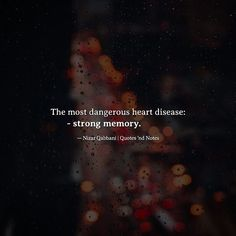 Best Quotes About Letting Go :The most dangerous heart disease: strong memory. Nizar Qabbani via Reality Quotes, Mood Quotes, Positive Quotes, Life Quotes, Quotes Quotes, Meaningful Quotes, Inspirational Quotes, Motivational Quotes, Nizar Qabbani Quotes
