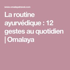 La routine ayurvédique : 12 gestes au quotidien | Omalaya Ayurveda, Tai Chi Chuan, Relaxing Yoga, Ayurvedic Medicine, Qigong, Natural Treatments, Best Self, Reiki, Healthy Lifestyle