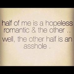 half of me is a hopeless romantic & the other. well, the other half is an asshole. Me Quotes, Funny Quotes, Funny Memes, Truth Quotes, Laura Lee, Haha Funny, Hilarious, Funny Stuff, Funny Things