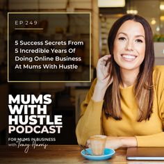 5 Success Secrets From 5 Incredible Years Of Doing Online Business At Mums With Hustle - Podcast Episode 249   Mums With Hustle: Helping Mums start, market and grow a profitable online business they love! #MumsWithHustle #MWHPodcast #socialmediamarketing #smm #socialmedia #podcast
