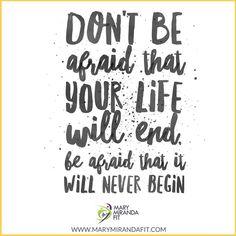 Don't be afraid that your life will end be afraid that it will never begin. -  - No tengas miedo que tu vida va a terminar ten miedo de que nunca va a comenzar. - . . http://ift.tt/1T4hZ2a . fb twitter snapchat pinterest @MaryMirandaFit . http://ift.tt/2bwEU9X