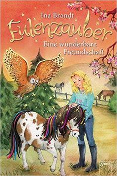 Eulenzauber (3). Eine wunderbare Freundschaft: Amazon.de: Ina Brandt, Irene Mohr: Bücher