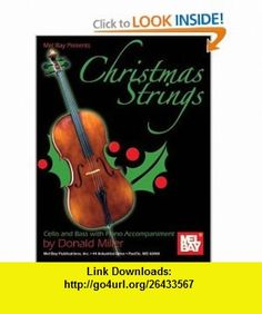 Mel Bay presents Christmas Strings Cello  Bass With Piano Accompaniment (9780786675593) Donald Miller , ISBN-10: 0786675594  , ISBN-13: 978-0786675593 ,  , tutorials , pdf , ebook , torrent , downloads , rapidshare , filesonic , hotfile , megaupload , fileserve