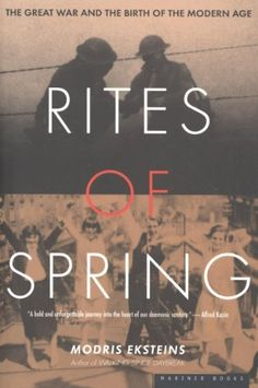 Rites of Spring: The Great War and the Birth of the Modern Age by Modris Eksteins, http://www.amazon.com/dp/B00938QQD0/ref=cm_sw_r_pi_dp_GiMvub128E5VH