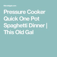 Pressure Cooker Quick One Pot Spaghetti Dinner | This Old Gal