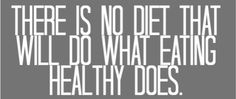 There is no diet that will do what eating healthy does... it really is that simple!