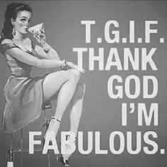 T.G.I.F #quote #fabulous
