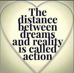 The distance between dreams and reality is called action. (Because dreams don't work unless you do. Good Life Quotes, Great Quotes, Quotes To Live By, Me Quotes, Motivational Quotes, Inspirational Quotes, Wisdom Quotes, Quotable Quotes, Positive Quotes