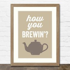 How You Brewin'? Teapot Typographic Art Print Inspired by Friends Kitchen Prints, Kitchen Art, Cool Wall Decor, Images And Words, Fun Cup, Sign Quotes, Love Is All, Fine Art Paper, Tea Pots