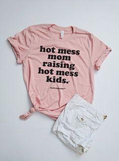 Hot Mess Mom Raising Hot Mess Kids™ / Mom Life / Mom Tee / Momlife /