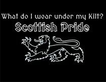 What do I wear under my kilt? Scottish Pride.(something one of the bdb might say if they were Scottish or just being smart ass) LOL