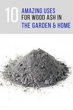 10 Amazing Uses for Wood Ash in the Garden & Home