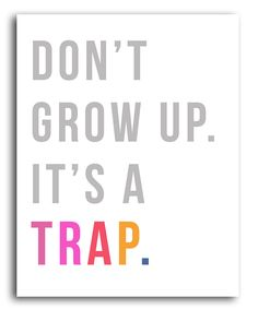 Don't #grow up, it's a trap