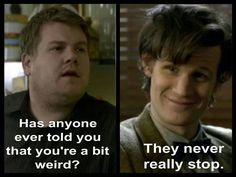 And THAT'S why he's my favourite... Because he is weird, but he makes it endearing.