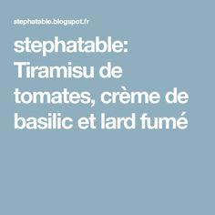 stephatable: Tiramisu de tomates, crème de basilic et lard fumé Tiramisu, Cocktails, Dressage, House, Ideas, Tomatoes, Basil, Smoking, Italy