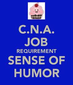 C.N.A. JOB REQUIREMENT SENSE OF HUMOR