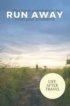 from your problems. Blogpost    --------------------------------------- #lifeaftertravel, #blog, run away quotes, run from feelings quotes