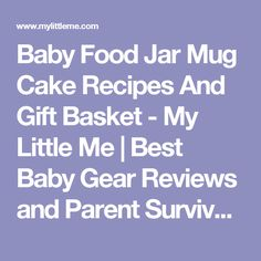 Baby Food Jar Mug Cake Recipes And Gift Basket - My Little Me | Best Baby Gear Reviews and Parent Survival Guide