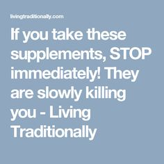 If you take these supplements, STOP immediately! They are slowly killing you - Living Traditionally