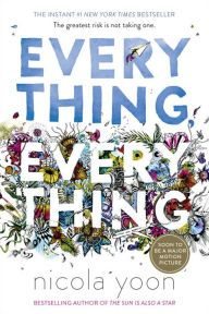 Everything, Everything by Nicole Yoon **made into movie which comes out May 19, 2017** ***** Risk everything . . . for love.  What if you couldn't touch anything in the outside world? Never breathe in the fresh air, feel the sun warm your face . . . or kiss the boy next door? In Everything, Everything, Maddy is a girl who's literally allergic to the outside world, and Olly is the boy who moves in next door . . . and becomes the greatest risk she's ever taken.   Risk everything . . . for…