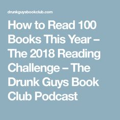 How to Read 100 Books This Year – The 2018 Reading Challenge – The Drunk Guys Book Club Podcast Book Club Books, Good Books, Political Books, Ya Novels, Award Winning Books, Science Fiction Books, Reading Challenge, Thrillers, Fantasy Books