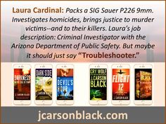 """""""It doesn't Pay to Lie to Detective Laura Cardinal."""" www.jcarsonblack.com"""