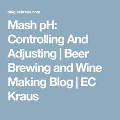 Mash pH: Controlling And Adjusting | Beer Brewing and Wine Making Blog | EC Kraus